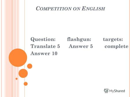 C OMPETITION ON E NGLISH Question: flashgun: targets: Translate 5 Answer 5 complete 80 Answer 10.