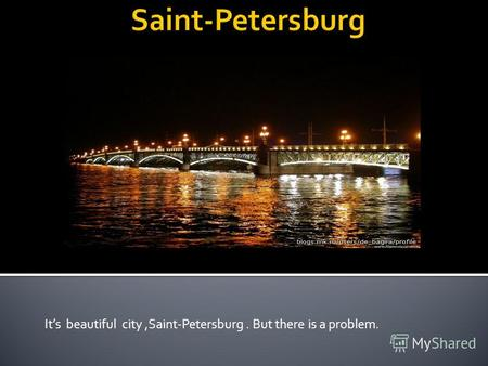 Its beautiful city,Saint-Petersburg. But there is a problem.