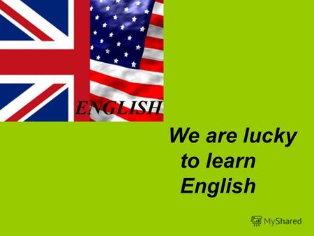 We are lucky to learn English. Brainstorming ideas Do you think it is important to know English? Why? How can we use it? What are, in your opinion, some.