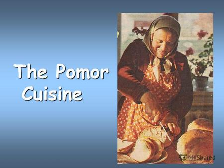 The Pomor Cuisine Will you read: cuisinea turnip stovefestive (holiday) stewhospitality a ritualcloudberries a copper potcowberries steamcranberries.