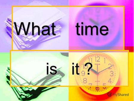 What time is it ?. 12 3 6 9 1 2 11 10 8 7 4 5 Its three oclock.