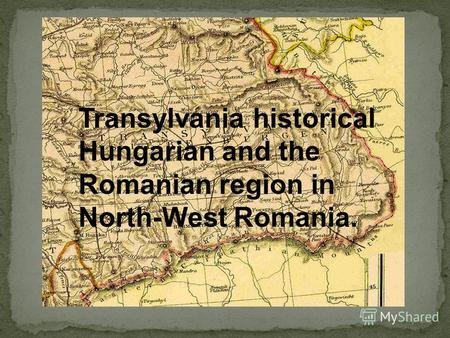 Transylvania historical Hungarian and the Romanian region in North-West Romania.
