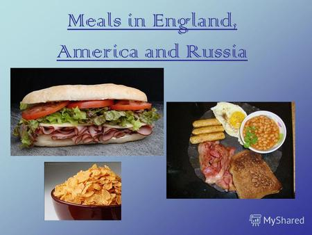 Meals in England, America and Russia. Appetite comes with eating A hungry man is an angry man Eat at pleasure, drink with measure Ешь в удовольствие,