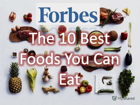 According to an analysis by David Grotto, a registered dietician and author of the forthcoming book The Best Things You Can Eat, these 10 foods are the.