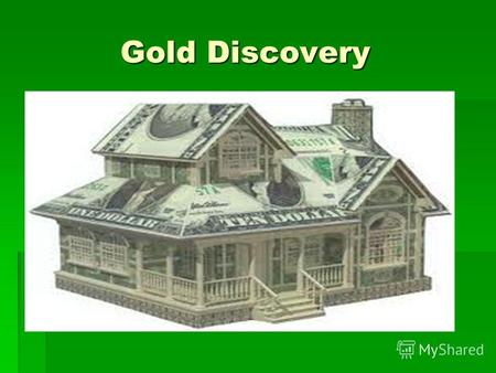 Gold Discovery Gold Discovery. Цель: 21000 или Цель: 21000 или.