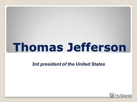Thomas Jefferson 3rd president of the United States.