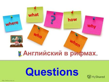Английский в рифмах. Questions. How How whicnwhicn How many who WhatWhat whosewhose WhenWhen whywhy where 11.03.20142.