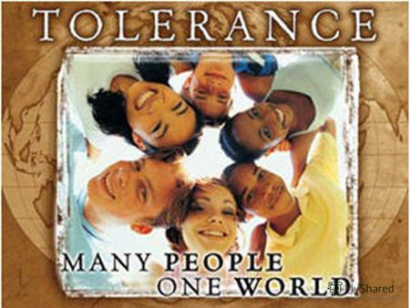 What is Tolerance? Tolerance is the appreciation of diversity and the ability to live and let others live. It is the ability to exercise a fair and.