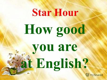 How good you are at English? Star Hour. Which is the most common letter in English? A) E B) A C) I D) O.