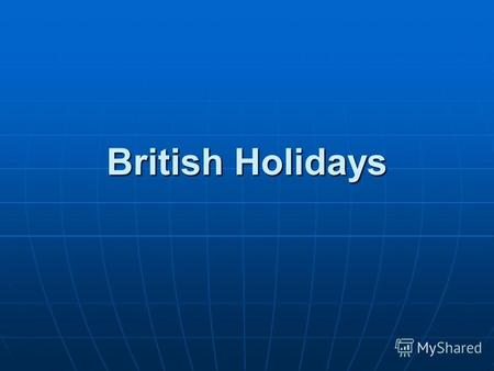 British Holidays. There are a number of holidays, which are celebrated in Great Britain every year. There are a number of holidays, which are celebrated.