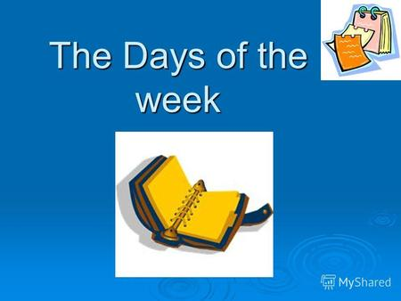 The Days of the week. The history of the 7days week The earliest historical reference about 7 days week goes back to ancient Babylon in 2000BC. The earliest.