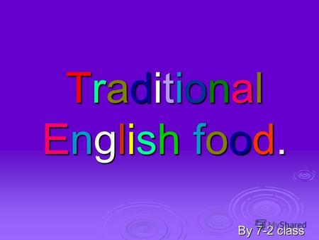 TraditionalEnglish food.TraditionalEnglish food.TraditionalEnglish food.TraditionalEnglish food. By 7-2 class.
