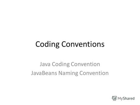 Coding Conventions Java Coding Convention JavaBeans Naming Convention.