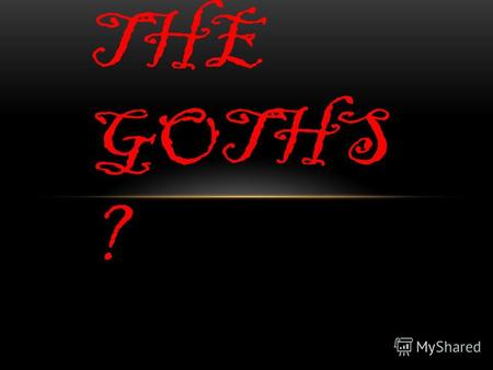 WHO ARE THE GOTHS ?. WHY DO PEOPLE BECOME GOTHS? Most Goths become Goths because they have been spurned by 'normal' society because the way they want.