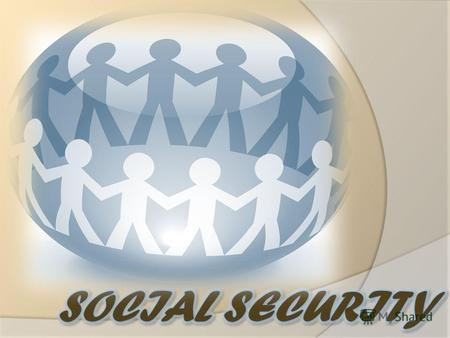 SOCIAL SECURITY - State system for ensuring the maintenance and disabled population. The term social security in various countries have unequal interpretation.