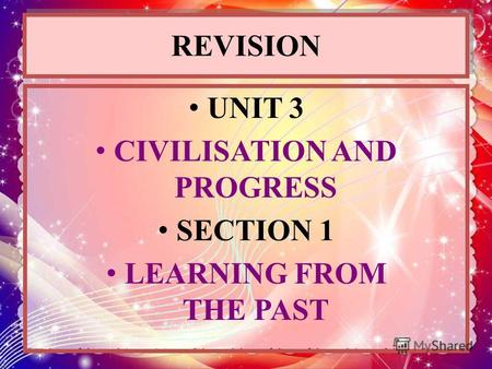 REVISION UNIT 3 CIVILISATION AND PROGRESS SECTION 1 LEARNING FROM THE PAST.