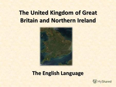 The United Kingdom of Great Britain and Northern Ireland The English Language.