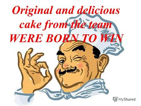 Original and delicious cake from the team WERE BORN TO WIN.