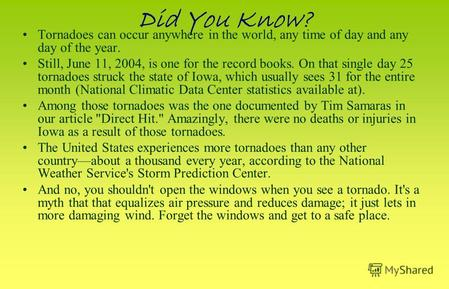 Did You Know? Tornadoes can occur anywhere in the world, any time of day and any day of the year. Still, June 11, 2004, is one for the record books. On.