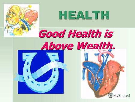 HEALTH HEALTH Good Health is Above Wealth.. Good afternoon, boys and girls! At this lesson we are going to continue working at our topic Health. At this.