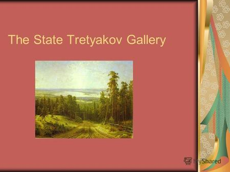 The State Tretyakov Gallery. Pavel Mikhailovich Tretyakov (1832-1898) The noted Moscow collector, merchant and industrialist.