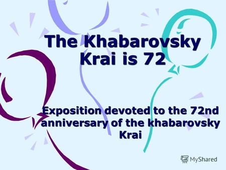 The Khabarovsky Krai is 72 Exposition devoted to the 72nd anniversary of the khabarovsky Krai.