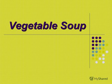 Vegetable Soup. Ingredients: 2 carrots 2 carrots 2 turnips 2 turnips 1 onion 1 onion.