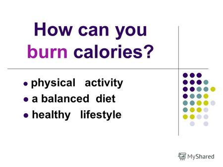 How can you burn calories? physical activity a balanced diet healthy lifestyle.