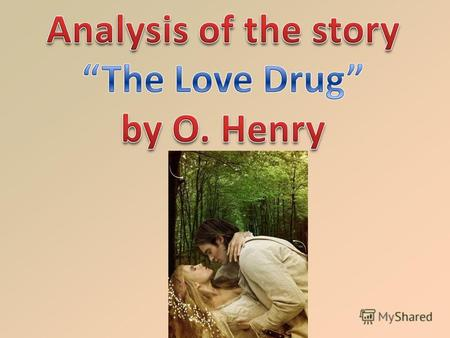 The title of the story I m going to interpret is The Love Drug. The author of this story is O. Henry. O. Henry was a prolific American short-story writer,