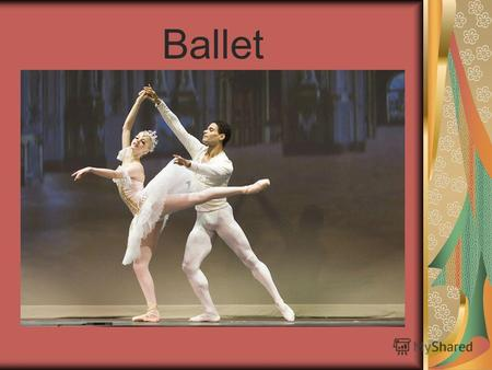 Ballet Ballet - kind of theatrics, the main means of expression which are inextricably linked music and dance. In 1910 he founded the first ballet company.