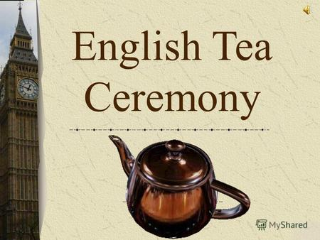 Opening (w/ music) English Tea Ceremony. Opening (w/o music) English Tea Ceremony.
