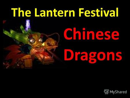 The Lantern Festival Chinese Dragons. Dragons in Chinese culture, unlike the Western dragons, are not depicted as enemies to be defeated. They are wise.