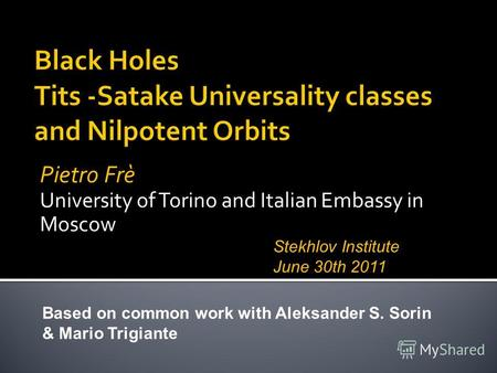 Pietro Frè University of Torino and Italian Embassy in Moscow Based on common work with Aleksander S. Sorin & Mario Trigiante Stekhlov Institute June 30th.