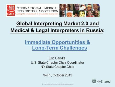 Global Interpreting Market 2.0 and Medical & Legal Interpreters in Russia: Immediate Opportunities & Long-Term Challenges Eric Candle, U.S. State Chapter.