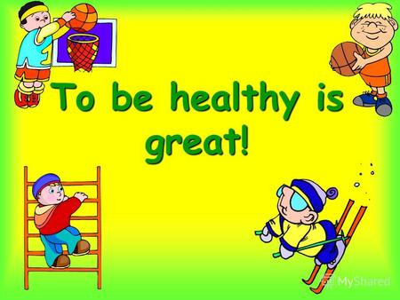 To be healthy is great!. «Healthy Food» «You must eat fruits and vegetables»