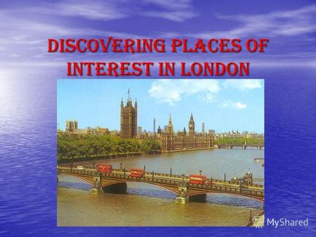 Discovering Places of interest in London. The Thames The Thames Trafalgar square Trafalgar square The tower of London The tower of London Big Ben Big.