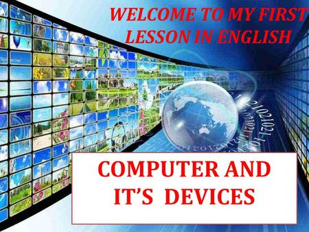 WELCOME TO MY FIRST LESSON IN ENGLISH COMPUTER AND ITS DEVICES.