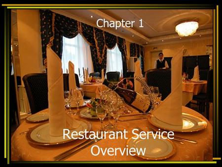 Restaurant Service Overview Chapter 1. Objectives…. By the end of this session today you will learn…. 7 different types of Restaurant Concepts and their.