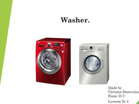 Washer. Made by Victor iy a Derevnina Form 10 C Lyceum 4.