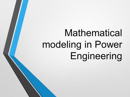 Mathematical modeling in Power Engineering. Mathematical model A mathematical model is a description of a system using mathematical concepts and language.