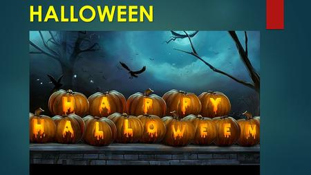 HALLOWEEN Halloween Halloween is a festival that takes place on October 31. Halloween developed from New Year festivals and festivals of the dead.