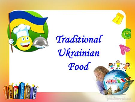 Traditional Ukrainian Food. The motto of the lesson: The more we learn the more we know.