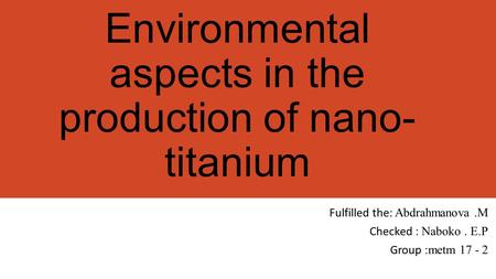Environmental aspects in the production of nano- titanium Fulfilled the