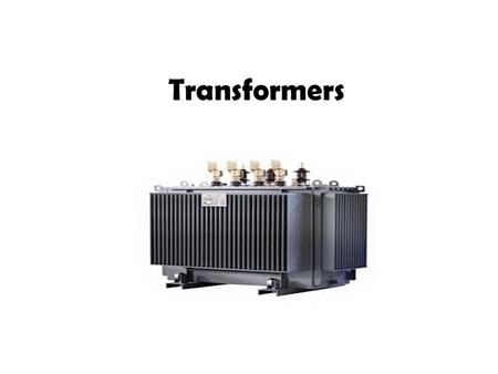 Transformers. A transformer is a device which is used to transfer electrical energy from one circuit to another.