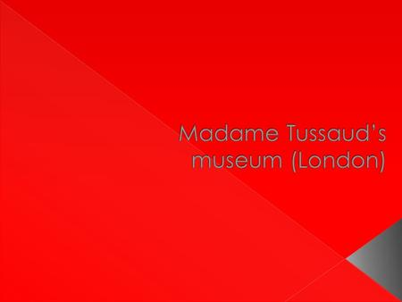 Marie Tussaud's museun(London)