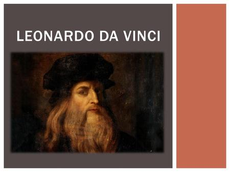 LEONARDO DA VINCI. BIOGRAPHY Leonardo da Vinci was born on 15 April 1452 near the Tuscan town of Vinci, in the present day Province of Florence, Italy.