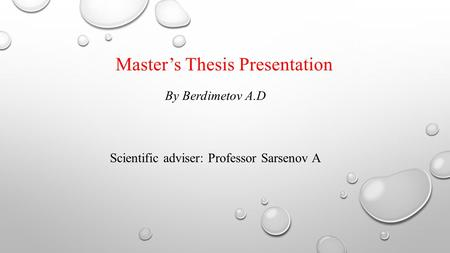 Masters Thesis Presentation By Berdimetov A.D Scientific adviser: Professor Sarsenov A.