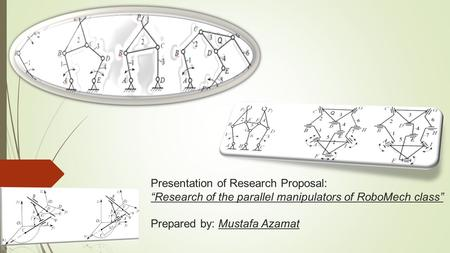 Presentation of Research Proposal: Research of the parallel manipulators of RoboMech class Prepared by: Mustafa Azamat.
