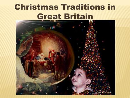 Christmas Traditions in Great Britain. Christmas Day, December 25, is probably the most popular holiday in Great Britain. It is a family holiday. Traditionally.