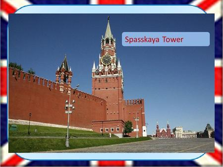 Spasskaya Tower. The Brandenburg Gate The Tower of Pisa.